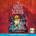 The Ghost School Audiobook by Louise Arnold Narrated by Glen McCready