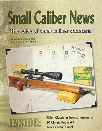 Small Caliber News : Hornady 20 Grain V-Max Performance; How I Moly Coat Bullets; A Classic Shilen Rifle with Scope; Complete Ferguson Ace Series bullets (2003 Journal)