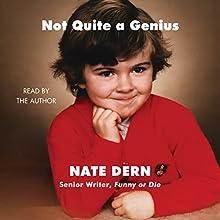 Not Quite a Genius | Livre audio Auteur(s) : Nate Dern Narrateur(s) : Nate Dern