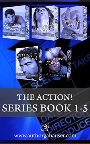 The Action! Series Box set Book 1-5: Acting Naughty, Playing Dirty, Getting it in the End, Behaving Badly, Dripping Hot