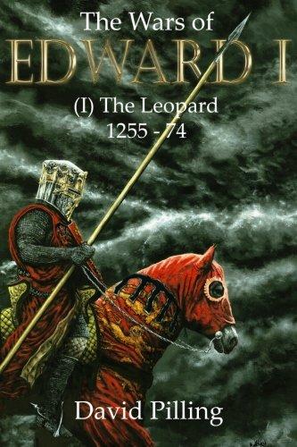 The Wars of Edward I (I): The Leopard (Volume 1)