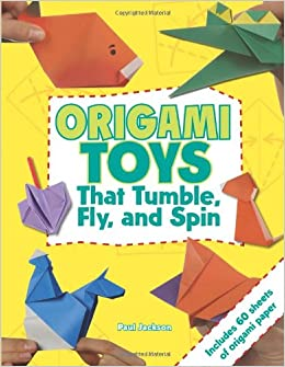 Origami Toys That Tumble Fly And Spin Paul Jackson 9781423605249 Amazon Books