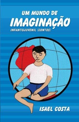 Um Mundo de Imaginação: Infanto Juvenil Contos (Portuguese Edition) pdf