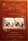 img - for Native Americans & the Wild West in 3D: A Look Back in Time: With Built-in Stereoscope Viewer - Your Glasses to the Past! book / textbook / text book
