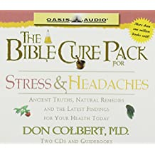 The Bible Cure For Stress and Headaches: Ancient Truths, Natural Remedies and the Latest Findings for Your Health Today