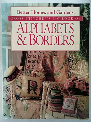 Better Homes and Gardens Cross Stitcher's Big Book of Alphabets & Borders (Garden Stitch Chart Cross)