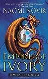 Empire of Ivory (Temeraire, Book 4) by Novik, Naomi (2007) Mass Market Paperback