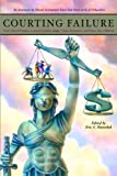 Courting Failure : How School Finance Lawsuits Exploit Judges' Good Intentions and Harm Our Children, , 0817947817