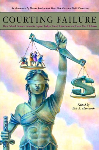 Courting Failure: How School Finance Lawsuits Exploit Judges' Good Intentions and Harm our Children (Hoover Institution Press Publication)