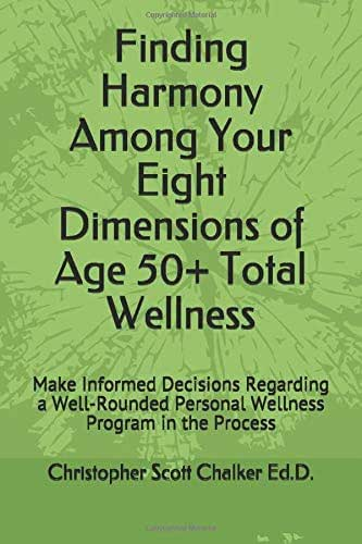 Finding Harmony Among Your Eight Dimensions of Age 50+ Total Wellness: Make Informed Decisions Regarding a Well-Rounded Personal Wellness Program in ... Dimensions of Age 50+ Total Wellness Series)