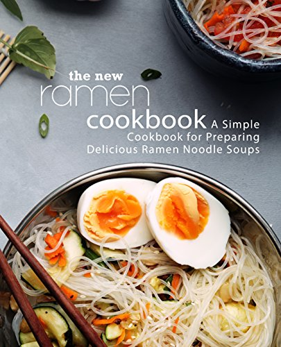 The New Ramen Cookbook: A Simple Cookbook for Preparing Delicious Ramen Noodle Soups (2nd Edition) by BookSumo Press