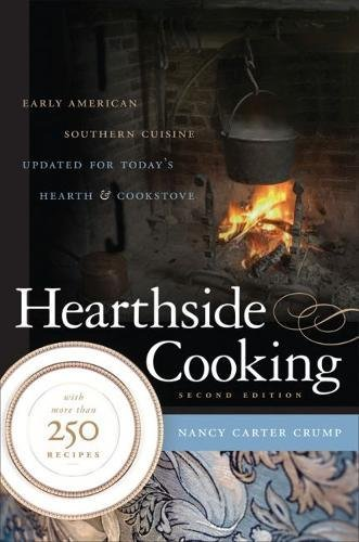 Hearthside Cooking  Early American Southern Cuisine Updated For Todays Hearth And Cookstove