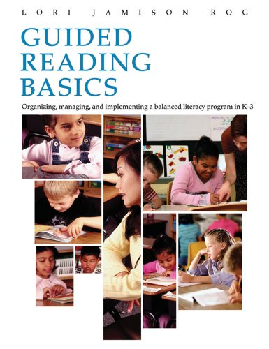 Guided Reading Basics Guided Reading Basics: Organizing, Managing and Implementing a Balanced Literacy Program in K-3 Organizing, Managing and Implementing a Balanced Literacy Program in K-3