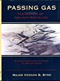 Passing Gas - The History of Inflight Refueling, Vernon B. Bryd, 0963997726