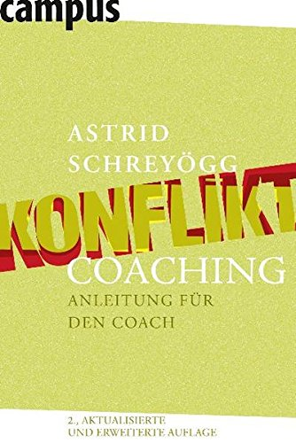Konfliktcoaching: Anleitung für den Coach Gebundenes Buch – 12. September 2011 Astrid Schreyögg Campus Verlag 3593395444 LA9783593395449