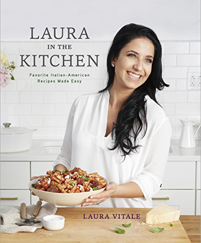 Laura in the Kitchen: Favorite Italian-American Recipes Made Easy cover