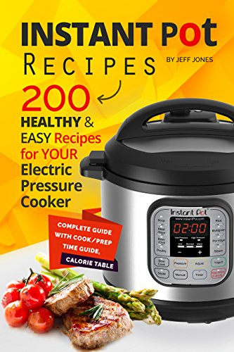 Instant Pot Recipes: 200 Healthy & Easy Recipes for your Electric Pressure Cooker by [Jones, Jeff]