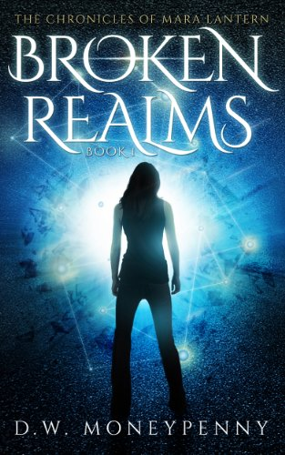 Broken Realms (The Chronicles of Mara Lantern, Book 1) by [Moneypenny, D.W.]