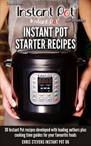 Instant Pot Starter Recipes: 30 Instant Pot recipes developed with leading authors plus cooking time guides for your favourite foods (The Official Instant Pot 'How To' Guides Book 1) (Best Beef Barley Soup Recipe Ever)