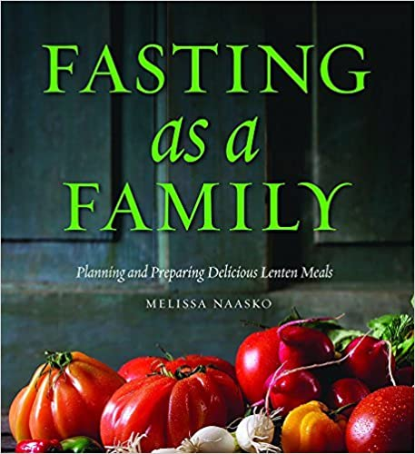Fasting as a Family: Planning and Preparing Delicious Lenten Meals by Melissa Naasko (2016-03-01)