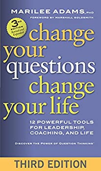 Change Your Questions, Change Your Life: 12 Powerful Tools for Leadership, Coaching, and Life by [Adams, Marilee G.]