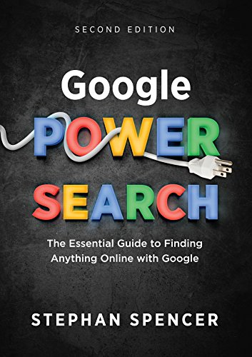 Google Power Search: The Essential Guide to Finding Anything Online With Google cover