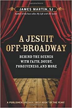 Book A Jesuit Off-Broadway: Behind the Scenes with Faith, Doubt, Forgiveness, and More
