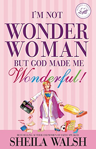I'm Not Wonder Woman: But God Made Me Wonderful (Women of Faith (Thomas Nelson)) by [Walsh, Sheila]