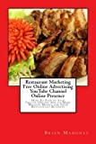 Restaurant Marketing  Free Online Advertising  YouTube Channel Online Presence: How To Step by Step Create Online Ads to Make Massive Money for Your Restaurant Business