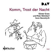 Komm, Trost der Nacht: Günter Grass und Peter Rühmkorf lesen Barocklyrick Hörbuch von  div. Gesprochen von: Günter Grass, Peter Rühmkorf