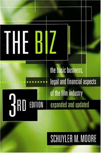 The Biz: The Basic Business, Legal and Financial Aspects of the Film Industry (Biz: The Basic Business, Legal & Financial Aspects of the Film) by Schuyler M. Moore