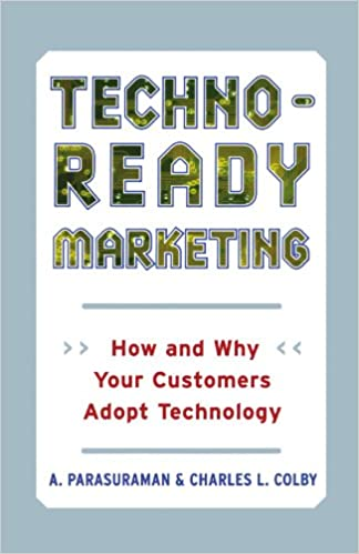 Techno ready marketing how and why your customers adopt technology techno ready marketing how and why your customers adopt technology a parasuraman charles l colby 9781416576631 amazon books fandeluxe Choice Image