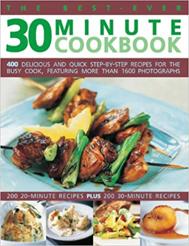 The Best-Ever 30 Minute Cookbook: 400 Delicious And Quick Step-By