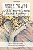 Sarah Stays Home: A Child's Story of Coping During a Pandemic (Sarah's Pandemic Stories)