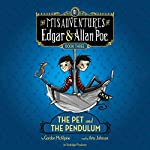 The Pet and the Pendulum: The Misadventures of Edgar & Allan Poe, Book Three   Gordon McAlpine