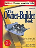 The Owner-Builder Book: How You Can Save More Than $100,000 in the Construction of Your Custom Home, 4th Edition