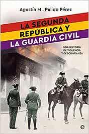 La segunda república y la guardia civil Historia del siglo XX: Amazon.es: Pulido Pérez, Agustín M.: Libros