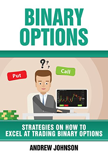 (Binary Options: Strategies on How to Excel At Trading Binary Options: Trade Like A King)