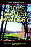 img - for Golf Course Mystery: A Colonel Ashley Adventure book / textbook / text book
