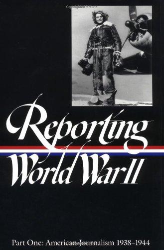 Reporting World War II, Part 1: American Journalism, 1938-1944 (Library of America)