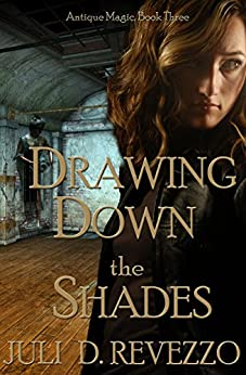 Drawing Down the Shades (Antique Magic Book 3) by [Revezzo, Juli D.]