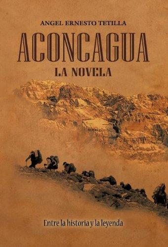 Descargar Libro Aconcagua: La Novela Angel Ernesto Tetilla