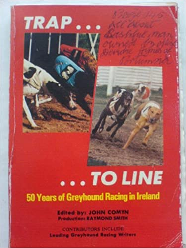 Trap... ...to Line - 50 Years of Greyhound Racing in Ireland