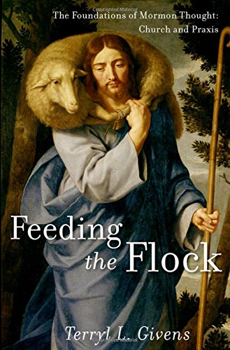 Feeding the Flock: The Foundations of Mormon Thought: Church and Praxis