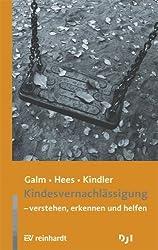 Kindesvernachlässigung - verstehen, erkennen, helfen von Galm, Beate (2010) Broschiert
