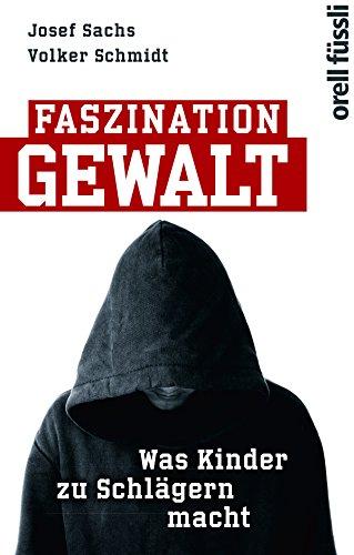 Download Faszination Gewalt: Was Kinder zu Schlägern macht (German Edition) Pdf