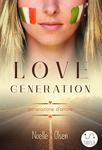 Love Generation - Generazione D'amore (Italian Edition) by [Noelle Olsen]