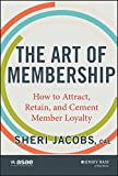 The Art of Membership: How to Attract, Retain and Cement Member Loyalty