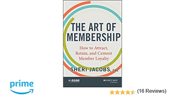 The Art of Membership: How to Attract, Retain and Cement Member ...