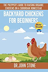 Backyard Chickens For Beginners: The Prepper's Guide To Raising Organic Chickens On A Suburban Homestead (Coops,Breeds, Working &  Raising Poultry, Chicks, ... Foot Homesteading Book 4) (English Edition)